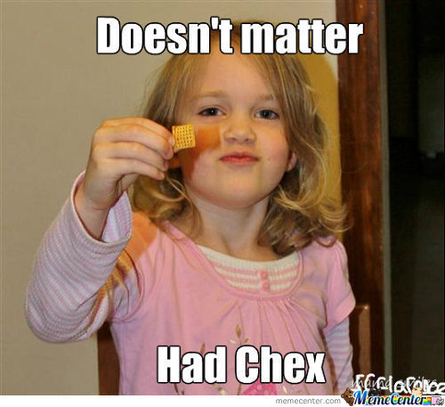 Doesn't Matter Had Chex