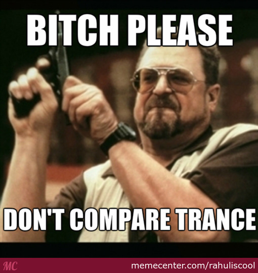 don amp 039 t compare trance_o_2470619 don't compare trance by rahuliscool meme center,Compare Meme