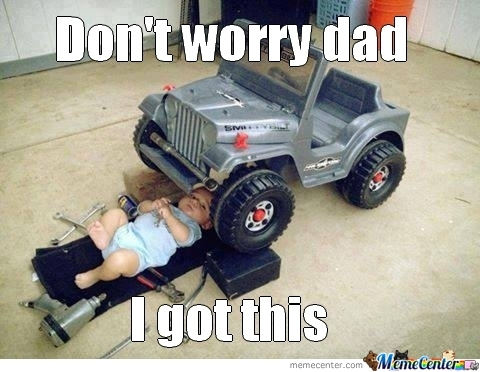 Don't Worry Dad, I Got This