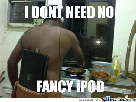 Don't Need No Fancy Ipod