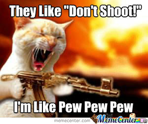 Dont Shoot, Pew Pew Pew