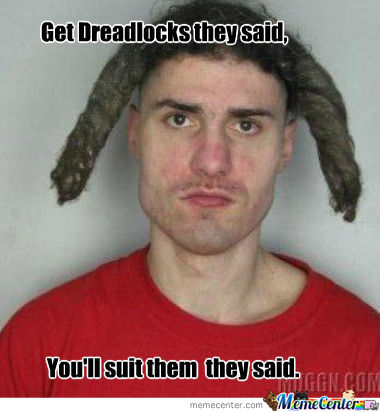 Dreads, Not For Everyone