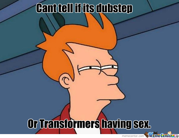 Dubstep Or Transformers Sex