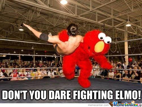 Elmo Is Going To Wreck You Next!