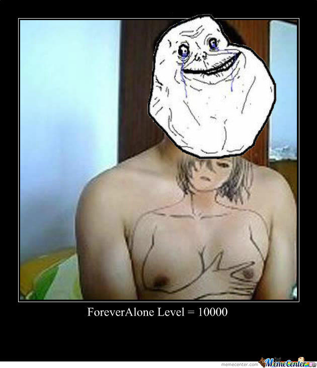 Epic Forever Alone.