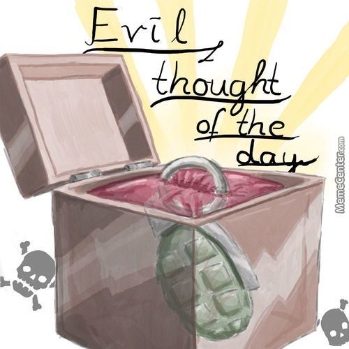 Evil Thought Of The Day