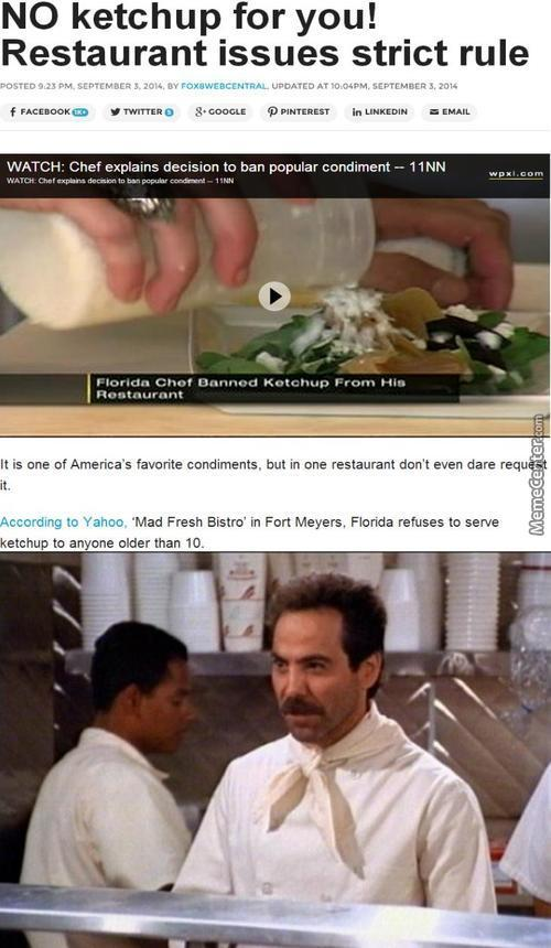 "Except Instead Of ""soup Nazi"" He's The Ketchup Nazi!"