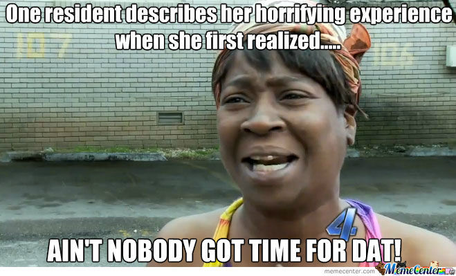 Experience, Aint Nobody Got Time For Dat