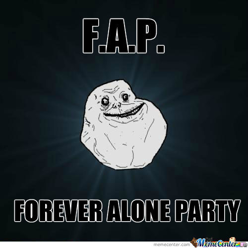 F.a.p. Forever Alone Party