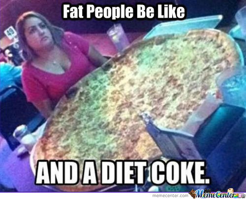 "Fat People Be Like...""and A Diet Coke."""