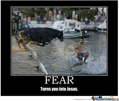 Fear Turns You Into Jesus