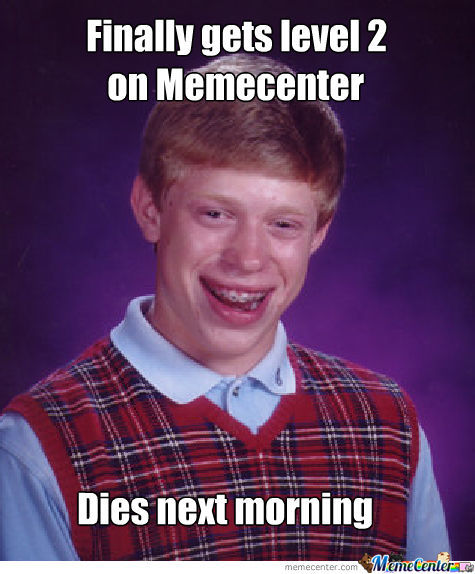 Finally Gets Level 2 On Memecenter...dies Next Morning