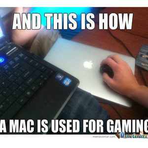 finally mac is used for gaming_fb_2153707 finally mac is used for gaming by recyclebin meme center