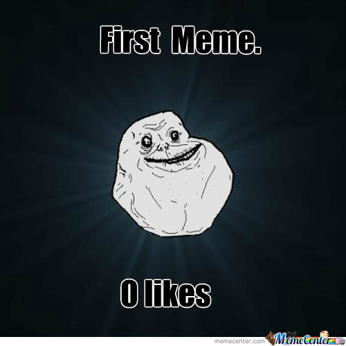 First Forever Alone Meme!