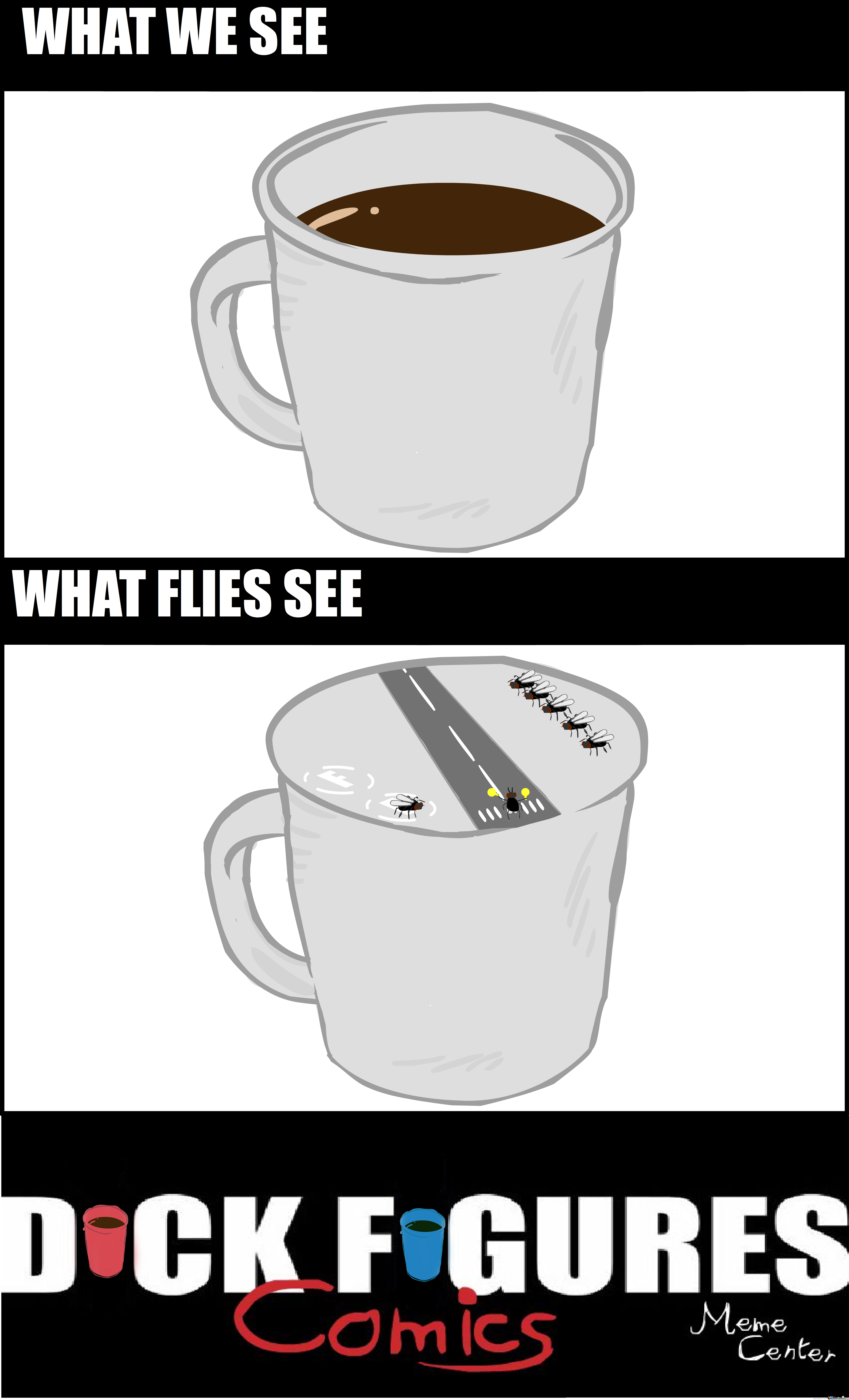 Flies Thinking My Coffee Is An Airport And Shit