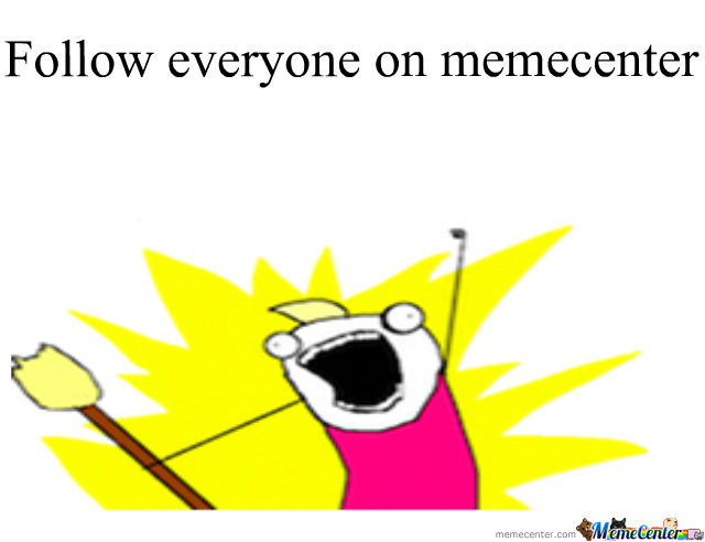 Follow Everyone On Memecenter