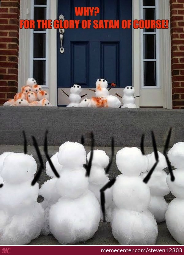 For The Glory Snowman Satan Ofcourse!