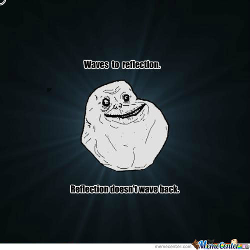 Forever Alone- Reflection