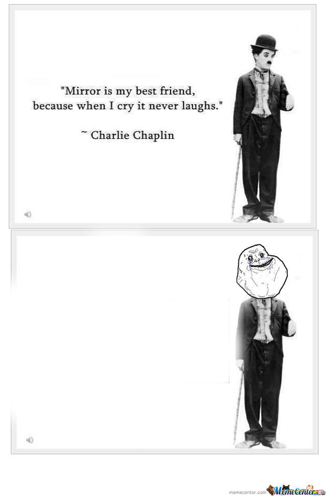 Forever Alone Chaplin