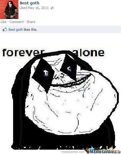 Forever Alone Goth.....