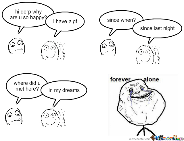 Forever Alone Guy's Gf