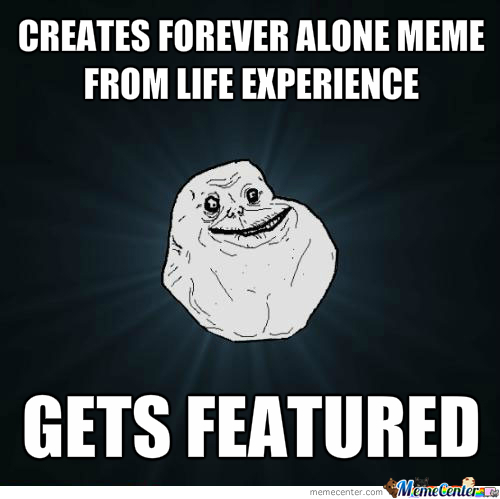 Forever Alone... I'm With You