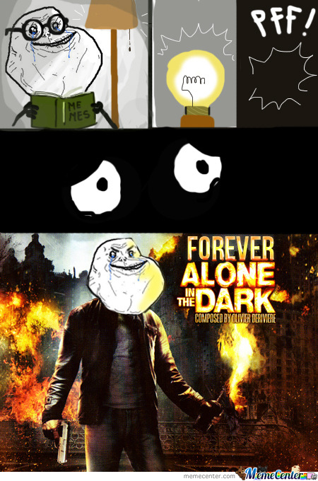 Forever Alone In The Dark By Pher Meme Center