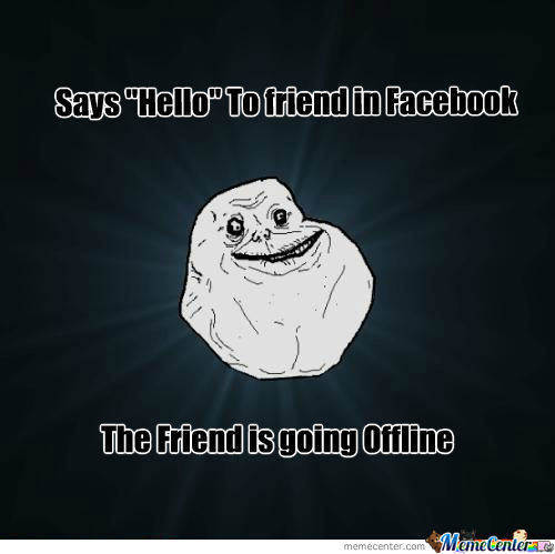 Forever Alone Lvl,: 10