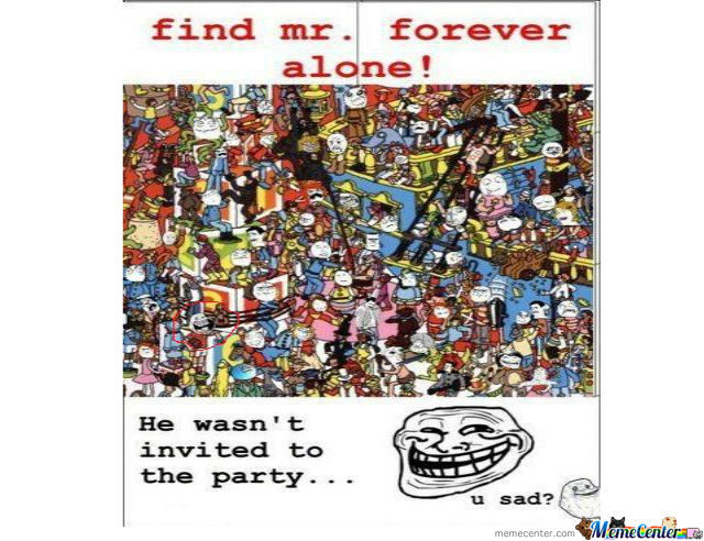 Forever Alone Lvl : Party !!!