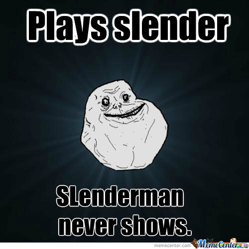 Forever Alone Slendy Style