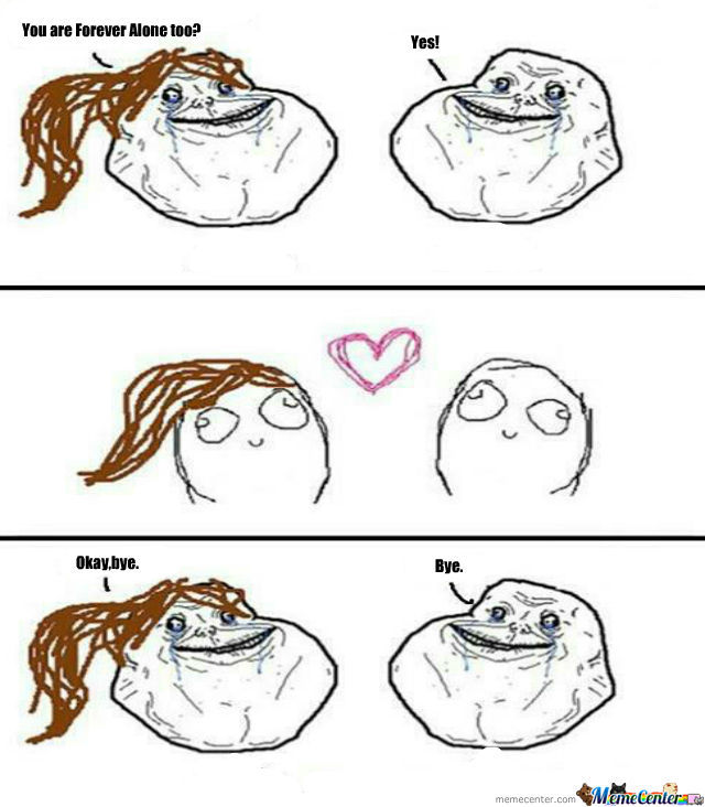 Forever Alone Too?