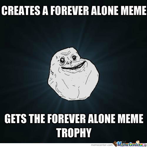Forever Alone Trophy