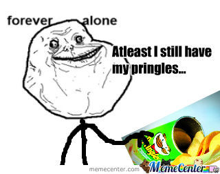 Forever Alone With Ma Pringles