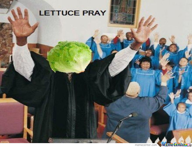 Forget About Potatos,lettuce Pray