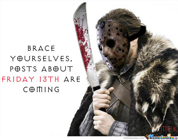Friday 13Th, Its Here!