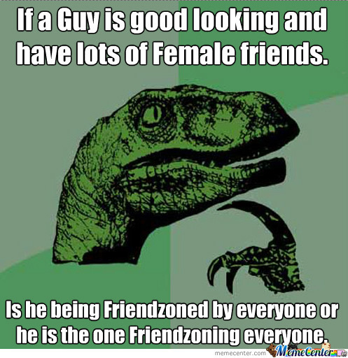 Friendzoning Everyone Or Friendzoned By Everyone.