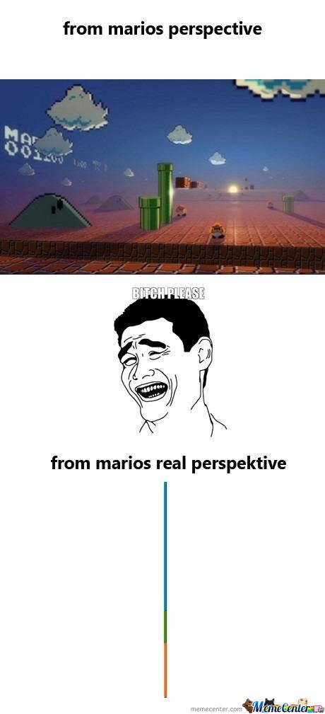 From Marios Perspective B*** Please