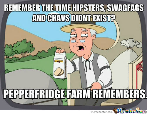 Fuck Hipsters, Swagfags And Chavs!