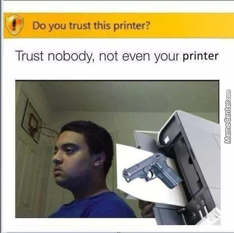 Fuck You Printer, You Used To Be My Best And Only Friend