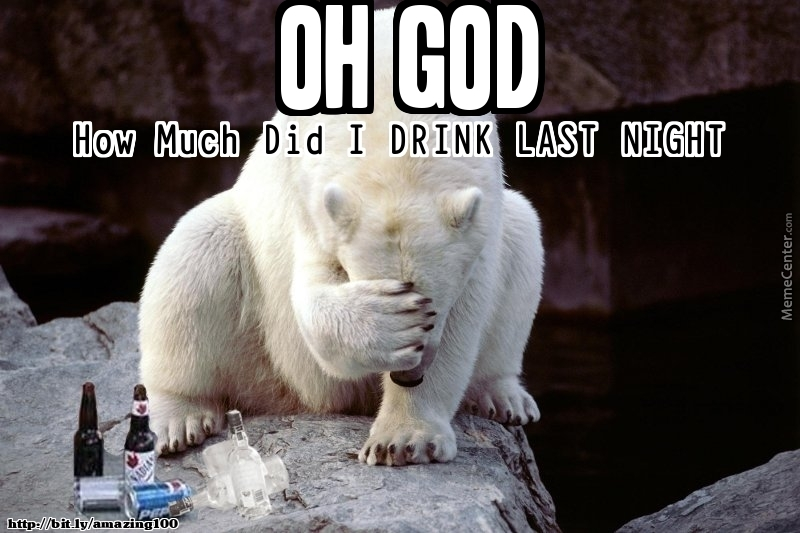 Funny Friday Night Meme : Funny alcohol memes oh god.. how much did i drink last night by