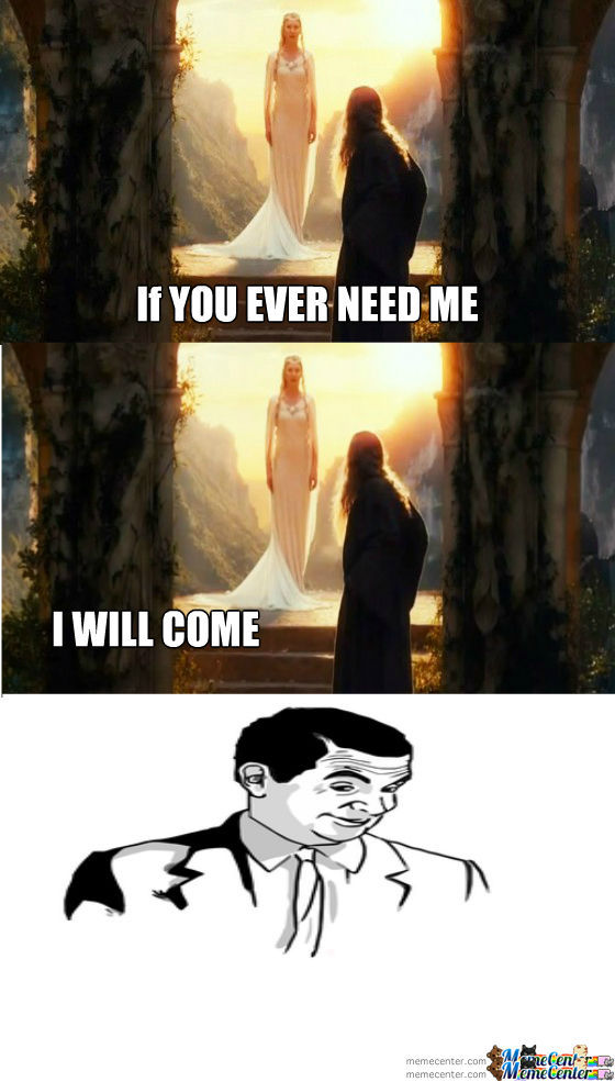 Galadriel I Will Come By Derekthedestroyer Meme Center