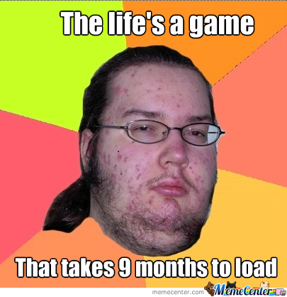 Gamer's Logic About Life