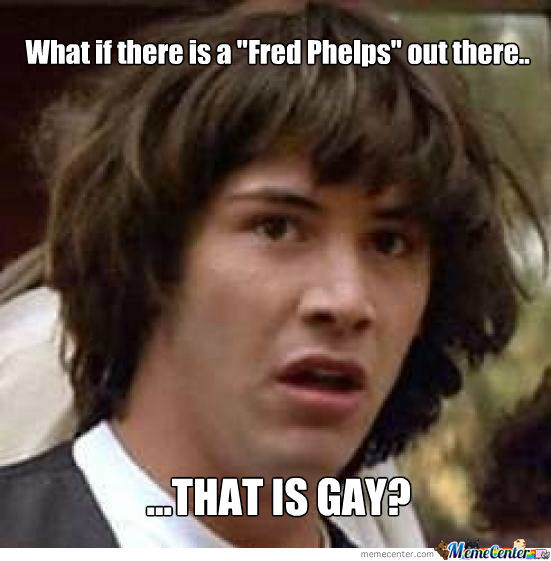 gay fred phelps_o_1095538 gay fred phelps by pikachuboytoy meme center,Fred Phelps Memes