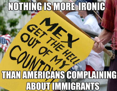 Get Out Of The Country That My Forefathers Emigrated To 100 Years Ago, You Damn Immigrant!