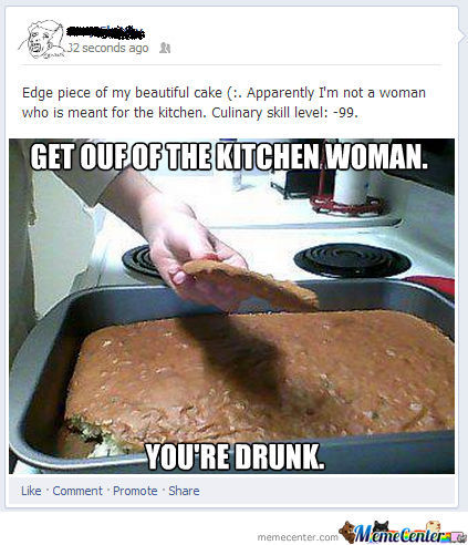 Get Out Of The Kitchen Woman, You're Drunk!