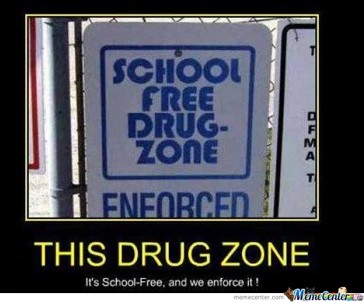 Get Your School Away From My Drugs!