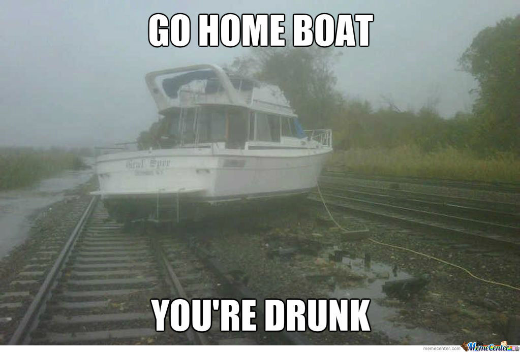 Funny Drunk Meme Pictures : Go home boat you're drunk by yetitroll meme center