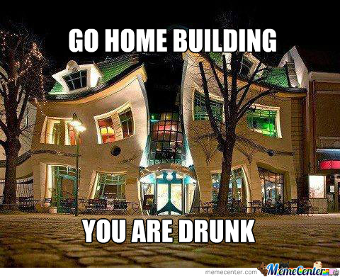Go Home Building You Are Drunk