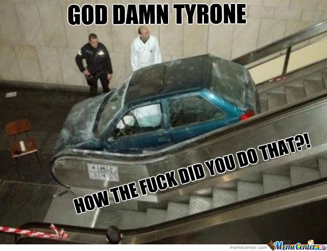 God Damn Tyrone, Again?!