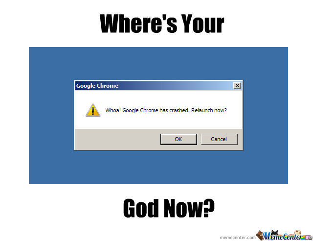 Google Chrome :ohgodwhy: